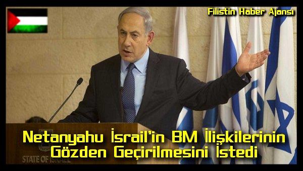 netanyahu-israilin-bm-iliskilerinin-gozden-gecirilmesini-istedi