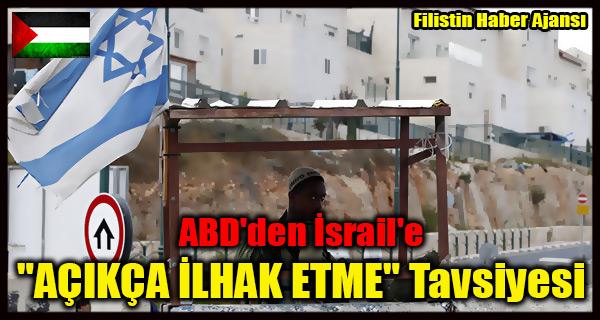 ABD'den Israil'e 'ACIKCA ILHAK ETME' Tavsiyesi