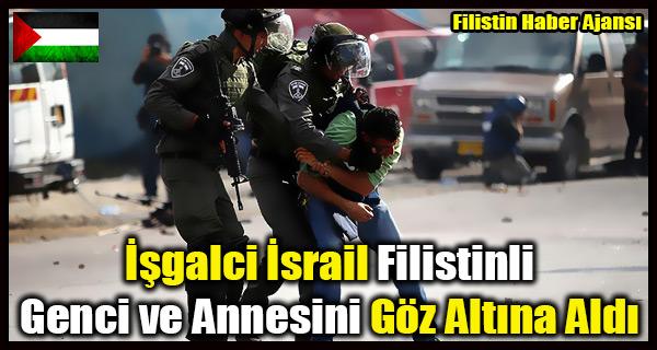 Isgalci Israil Filistinli Genci ve Annesini Goz Altina Aldi