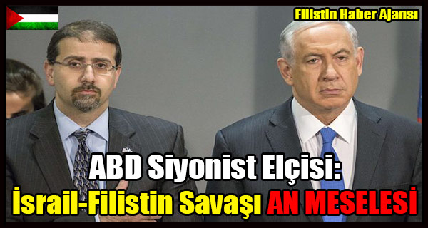 ABD Siyonist Elcisi- Israil Ile Filistin Savasi AN MESELESI