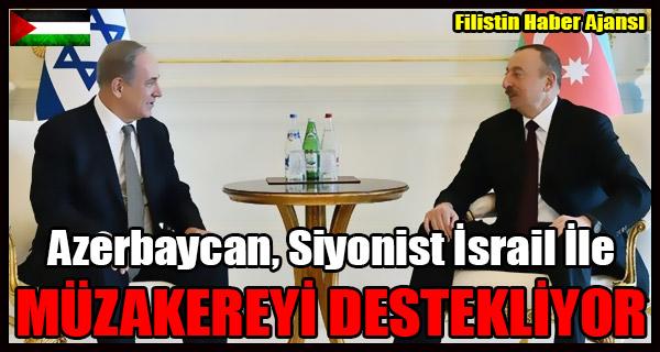 Azerbaycan Siyonist Israil Ile MUZAKEREYI DESTEKLIYOR