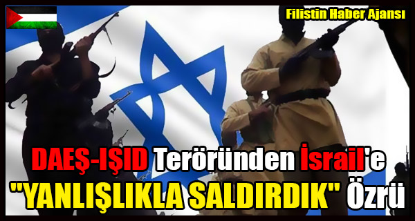 DAES-ISID Terorunden Israil'e 'YANLISLIKLA SALDIRDIK' Ozru