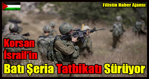 Korsan Israil'in Bati Seria Tatbikati Suruyor