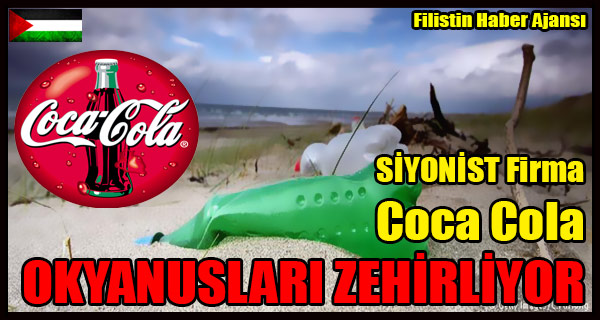 SIYONIST Firma Coca Cola OKYANUSLARI ZEHIRLIYOR