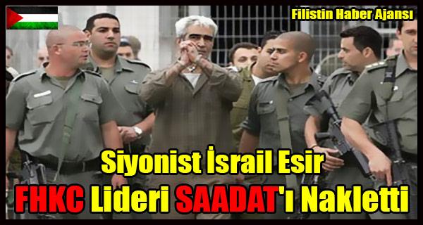 Siyonist Israil Esir FHKC Lideri SAADAT'i Nakletti