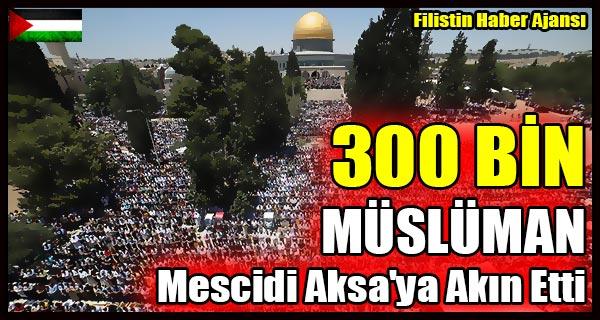 300 BIN MUSLUMAN Mescidi Aksa'ya Akin Etti