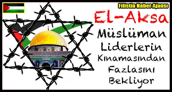 El-Aksa Musluman Liderlerin Kinamasindan Fazlasini Bekliyor