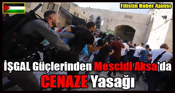 ISGALCILER Mescidi Aksa'ya CENAZE Girisini Engelledi