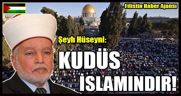 Seyh Huseyni- KUDUS ISLAMINDIR!
