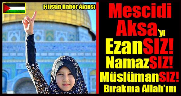 TASARIM- Mescidi Aksa'i Ezansiz Namazsiz Muslumansiz Birakma Allah'im