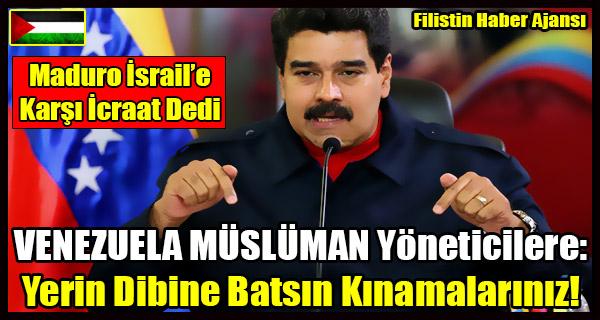 VENEZUELA Lideri Maduro MUSLUMAN Yoneticilere- Yerin Dibine Batsin Resmi Kinamalariniz!