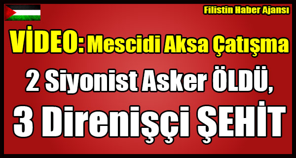 VIDEO- Mescidi Aksa Avlusunda Catisma - 2 Siyonist Asker OLDU, 3 Filistinli Direnisci SEHIT OLDU