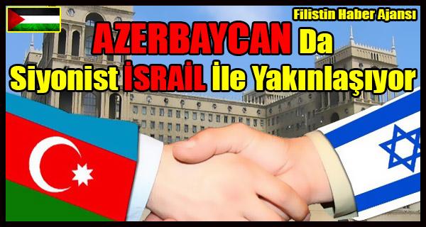 AZERBAYCAN Da Siyonist ISRAIL Ile Yakinlasiyor
