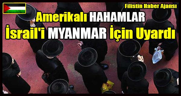 Amerikali HAHAMLAR Israil'i MYANMAR Icin Uyardi