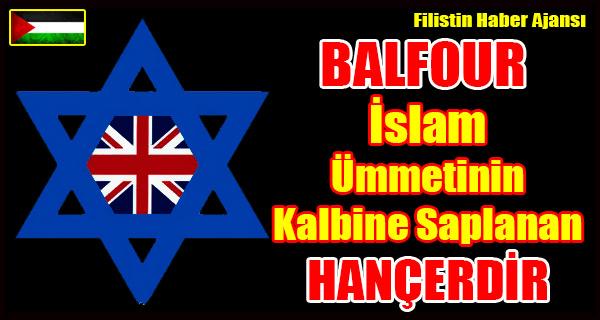 BALFOUR Islam Ummetinin Kalbine Saplanan HANCERDIR