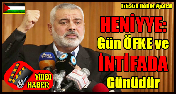 HAMAS Lideri HENIYYE- Gun OFKE ve INTIFADA Gunudur + VIDEO